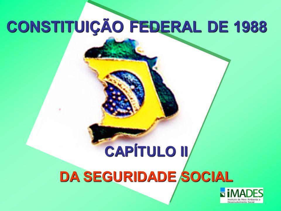 CONSTITUIÇÃO FEDERAL DE 1988 CAPÍTULO II DA SEGURIDADE SOCIAL