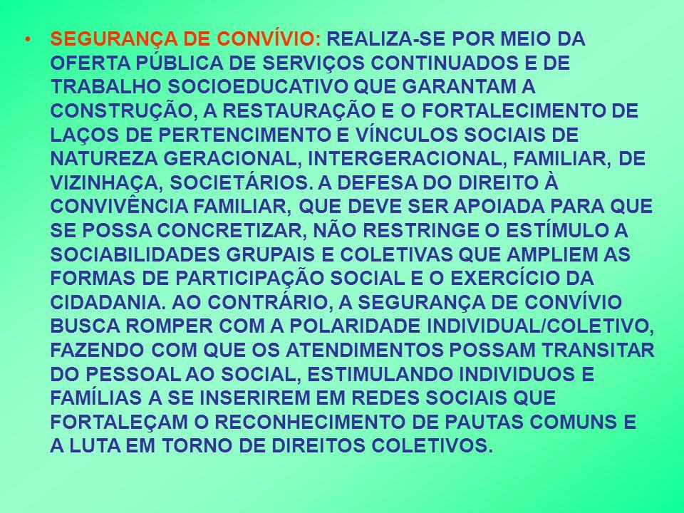 •SEGURANÇA DE CONVÍVIO: REALIZA-SE POR MEIO DA OFERTA PÚBLICA DE SERVIÇOS CONTINUADOS E DE TRABALHO SOCIOEDUCATIVO QUE GARANTAM A CONSTRUÇÃO, A RESTAU