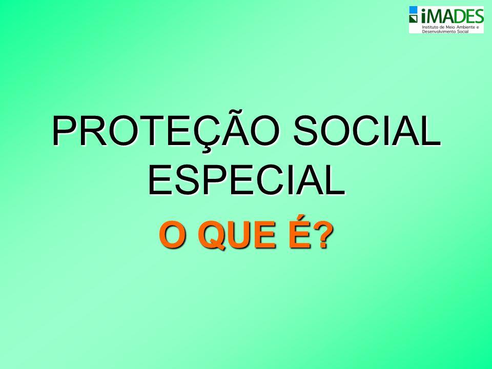 PROTEÇÃO SOCIAL ESPECIAL O QUE É?