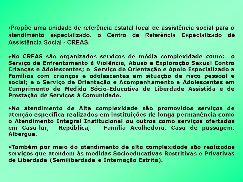 •Propõe uma unidade de referência estatal local de assistência social para o atendimento especializado, o Centro de Referência Especializado de Assist