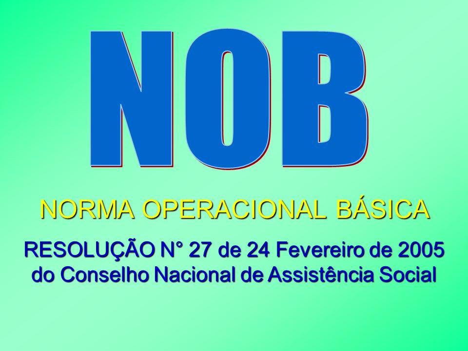 NORMA OPERACIONAL BÁSICA RESOLUÇÃO N° 27 de 24 Fevereiro de 2005 do Conselho Nacional de Assistência Social