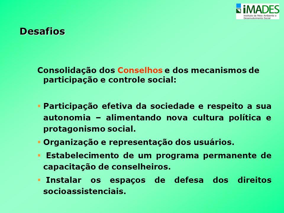 Desafios Consolidação dos Conselhos e dos mecanismos de participação e controle social:  Participação efetiva da sociedade e respeito a sua autonomia
