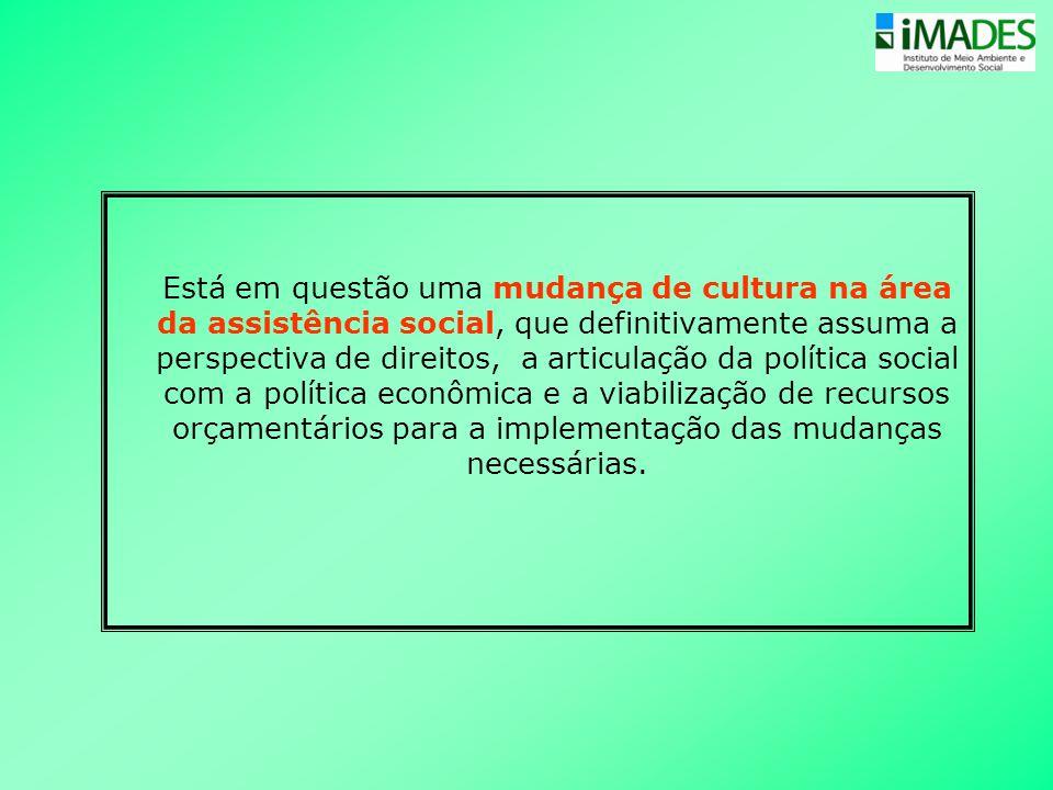 Está em questão uma mudança de cultura na área da assistência social, que definitivamente assuma a perspectiva de direitos, a articulação da política