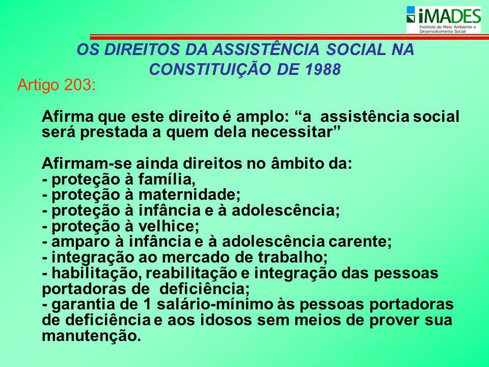 """OS DIREITOS DA ASSISTÊNCIA SOCIAL NA CONSTITUIÇÃO DE 1988 Artigo 203: Afirma que este direito é amplo: """"a assistência social será prestada a quem dela"""