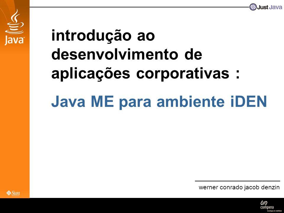 introdução ao desenvolvimento de aplicações corporativas : Java ME para ambiente iDEN werner conrado jacob denzin