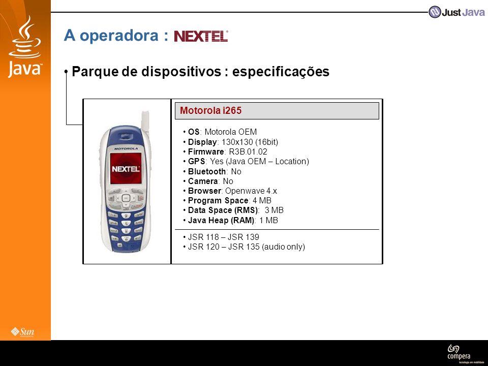 A operadora : • Parque de dispositivos : especificações Motorola i265 • OS: Motorola OEM • Display: 130x130 (16bit) • Firmware: R3B.01.02 • GPS: Yes (