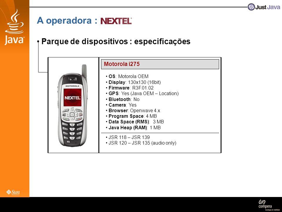 A operadora : • Parque de dispositivos : especificações Motorola i275 • OS: Motorola OEM • Display: 130x130 (16bit) • Firmware: R3F.01.02 • GPS: Yes (