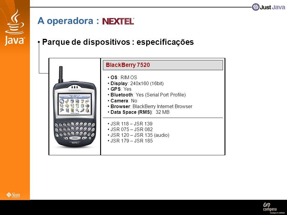 A operadora : • Parque de dispositivos : especificações BlackBerry 7520 • OS: RIM OS • Display: 240x160 (16bit) • GPS: Yes • Bluetooth: Yes (Serial Po