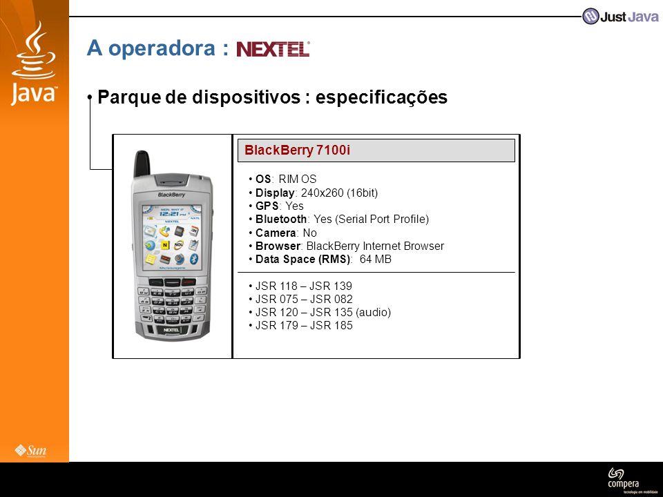 A operadora : • Parque de dispositivos : especificações BlackBerry 7100i • OS: RIM OS • Display: 240x260 (16bit) • GPS: Yes • Bluetooth: Yes (Serial P