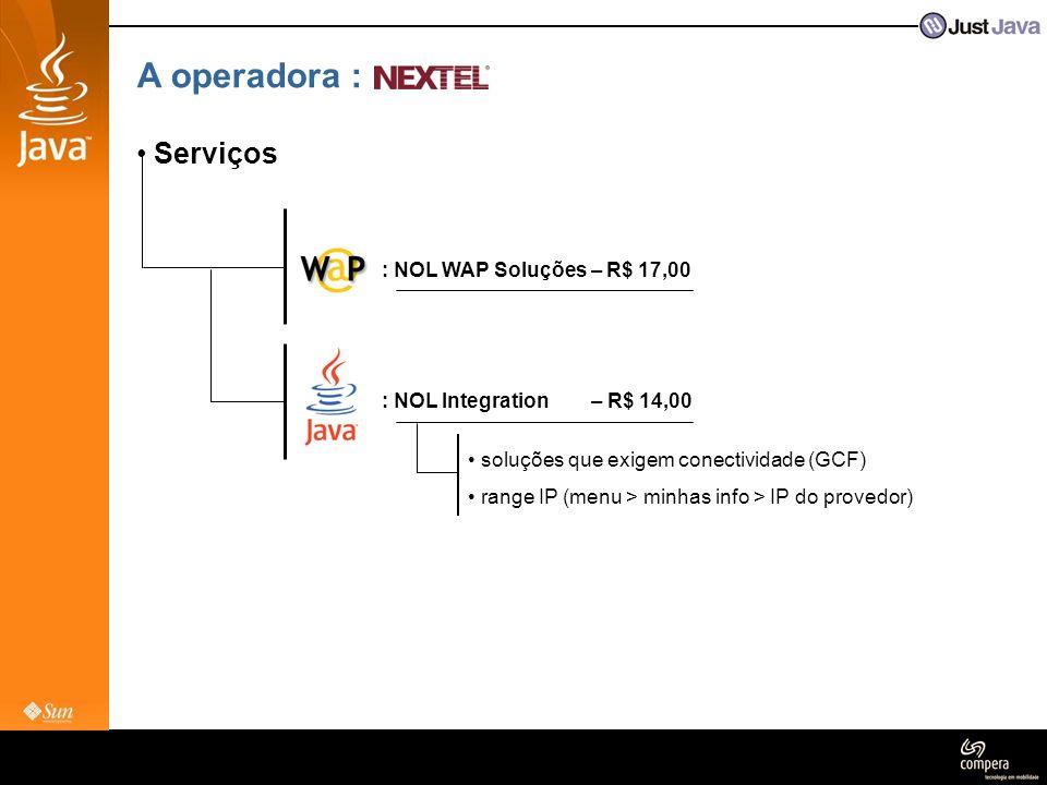A operadora : • Serviços : NOL WAP Soluções – R$ 17,00 : NOL Integration – R$ 14,00 • soluções que exigem conectividade (GCF) • range IP (menu > minha