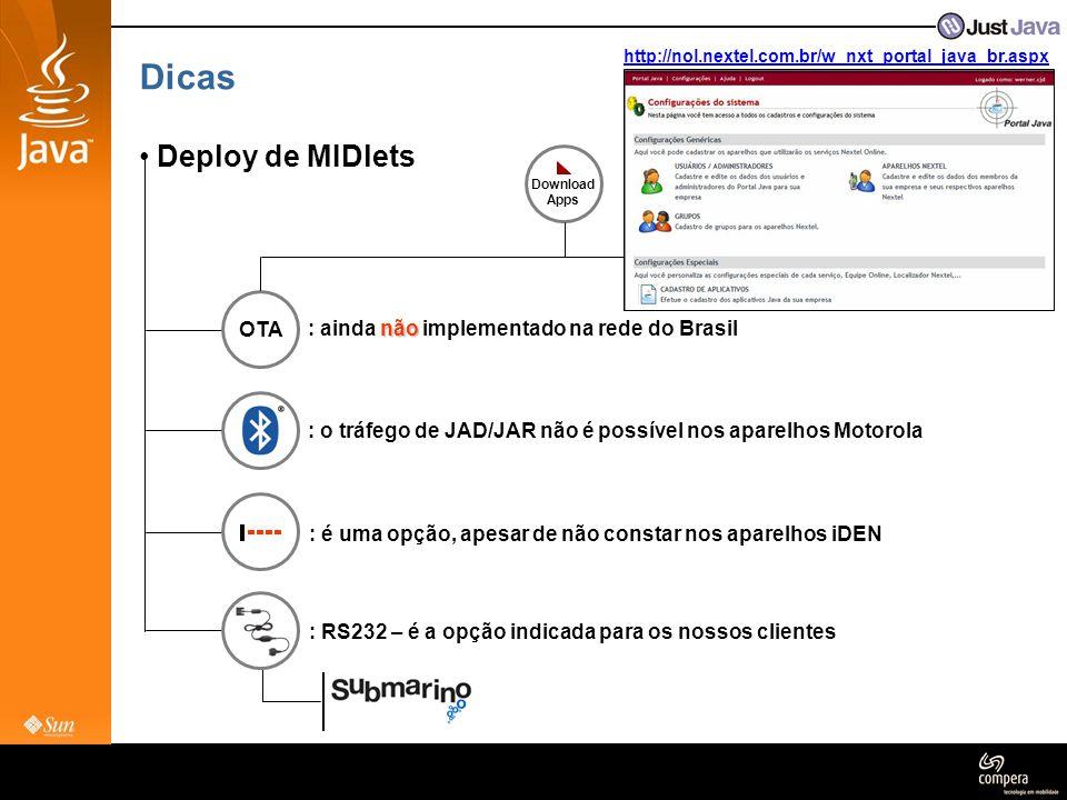 Dicas • Deploy de MIDlets OTA não : ainda não implementado na rede do Brasil : o tráfego de JAD/JAR não é possível nos aparelhos Motorola : é uma opçã