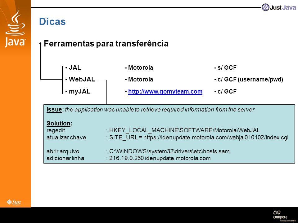 Dicas • Ferramentas para transferência • JAL - Motorola- s/ GCF • WebJAL - Motorola- c/ GCF (username/pwd) • myJAL - http://www.gomyteam.com- c/ GCF I