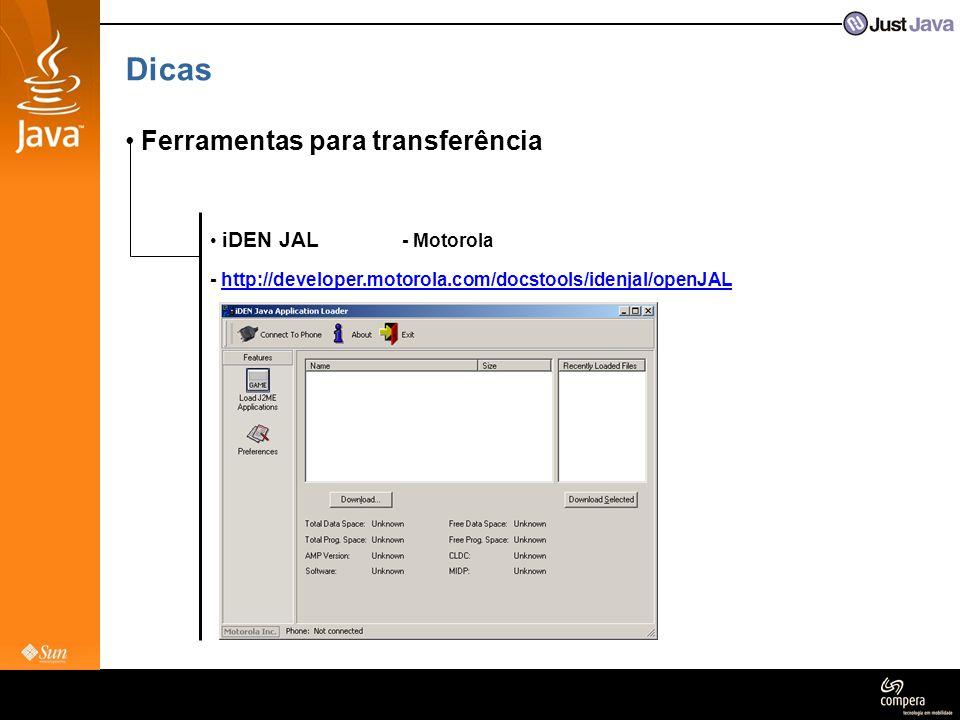 Dicas • Ferramentas para transferência • iDEN JAL - Motorola - http://developer.motorola.com/docstools/idenjal/openJAL