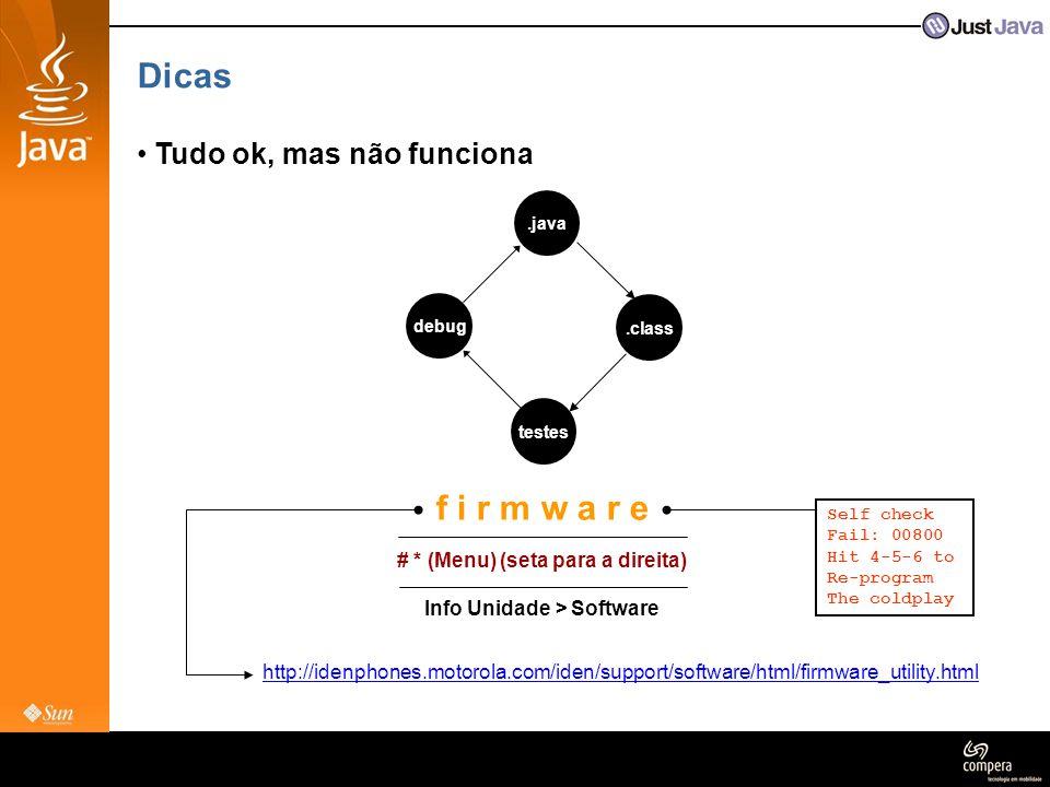Dicas • Tudo ok, mas não funciona.java.class testes debug f i r m w a r e # * (Menu) (seta para a direita) Info Unidade > Software http://idenphones.m