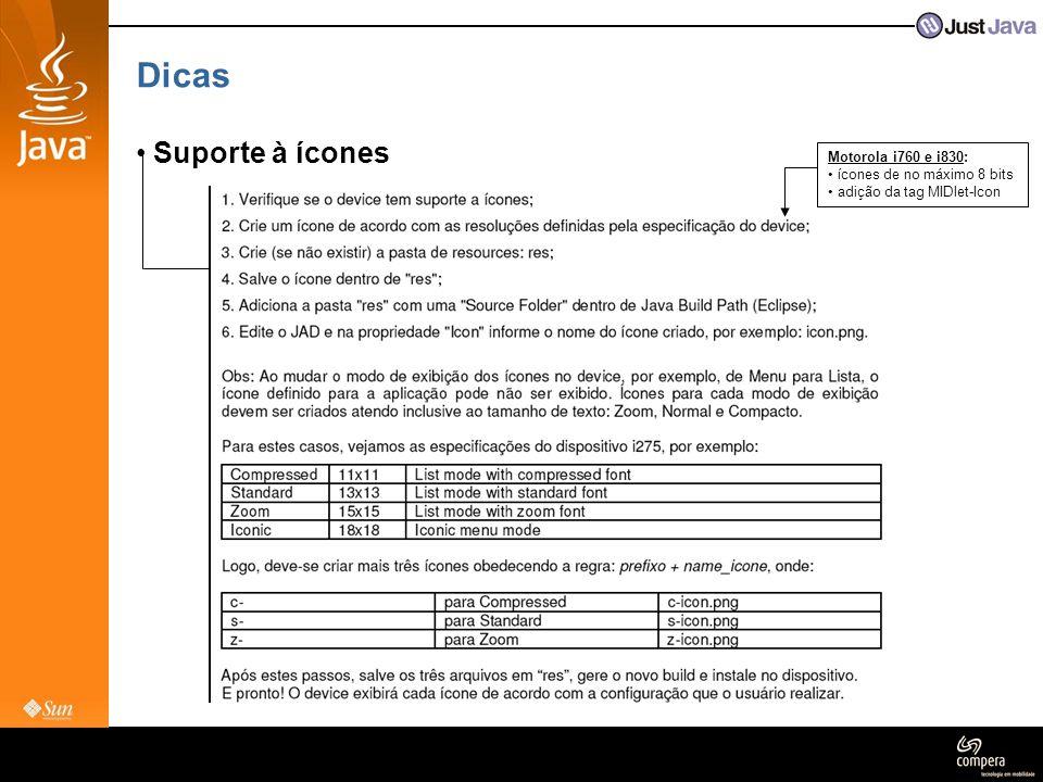 Dicas • Suporte à ícones Motorola i760 e i830: • ícones de no máximo 8 bits • adição da tag MIDlet-Icon