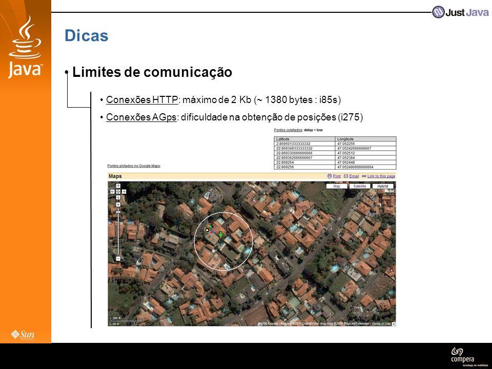 Dicas • Limites de comunicação • Conexões HTTP: máximo de 2 Kb (~ 1380 bytes : i85s) • Conexões AGps: dificuldade na obtenção de posições (i275)