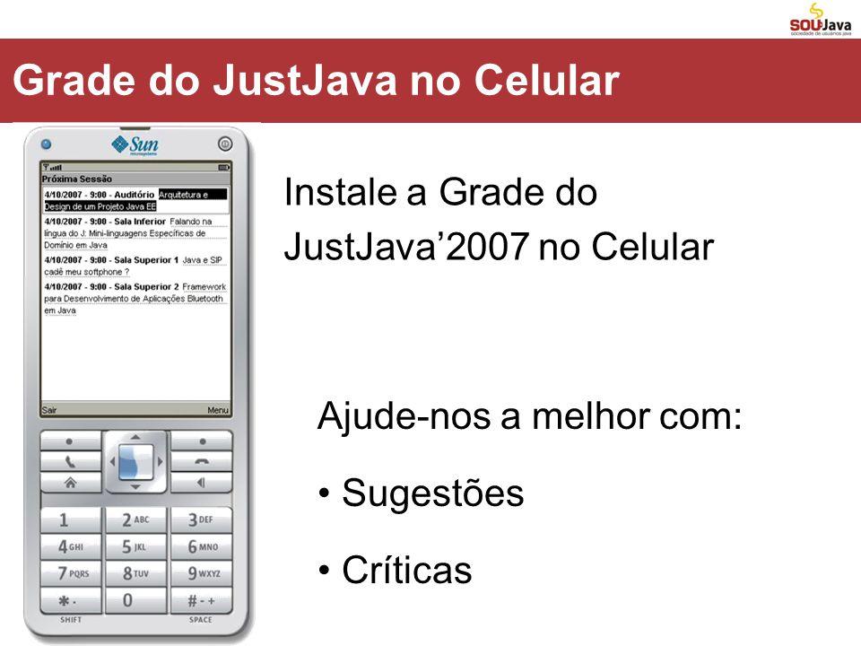 Grade do JustJava no Celular Instale a Grade do JustJava'2007 no Celular Ajude-nos a melhor com: • Sugestões • Críticas
