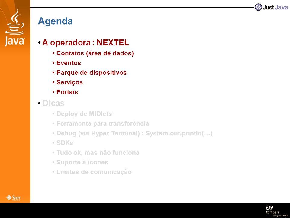 Agenda • A operadora : NEXTEL • Contatos (área de dados) • Eventos • Parque de dispositivos • Serviços • Portais • Dicas • Deploy de MIDlets • Ferrame
