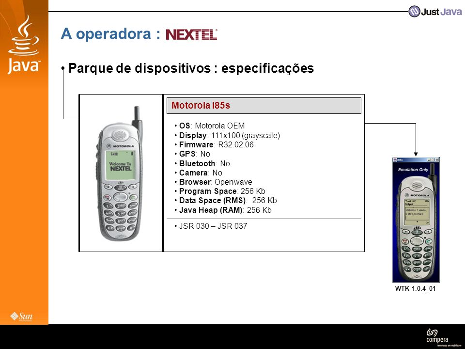 A operadora : • Parque de dispositivos : especificações Motorola i85s • OS: Motorola OEM • Display: 111x100 (grayscale) • Firmware: R32.02.06 • GPS: N