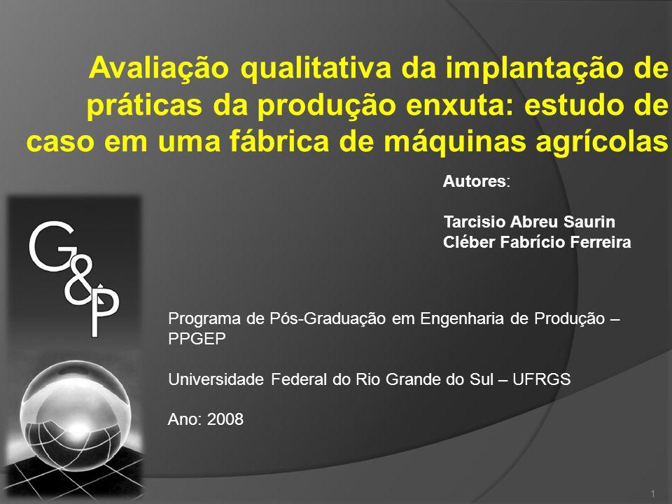 Avaliação qualitativa da implantação de práticas da produção enxuta: estudo de caso em uma fábrica de máquinas agrícolas Autores: Tarcisio Abreu Sauri