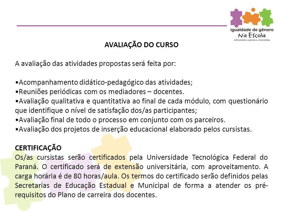 AVALIAÇÃO DO CURSO A avaliação das atividades propostas será feita por: •Acompanhamento didático-pedagógico das atividades; •Reuniões periódicas com o