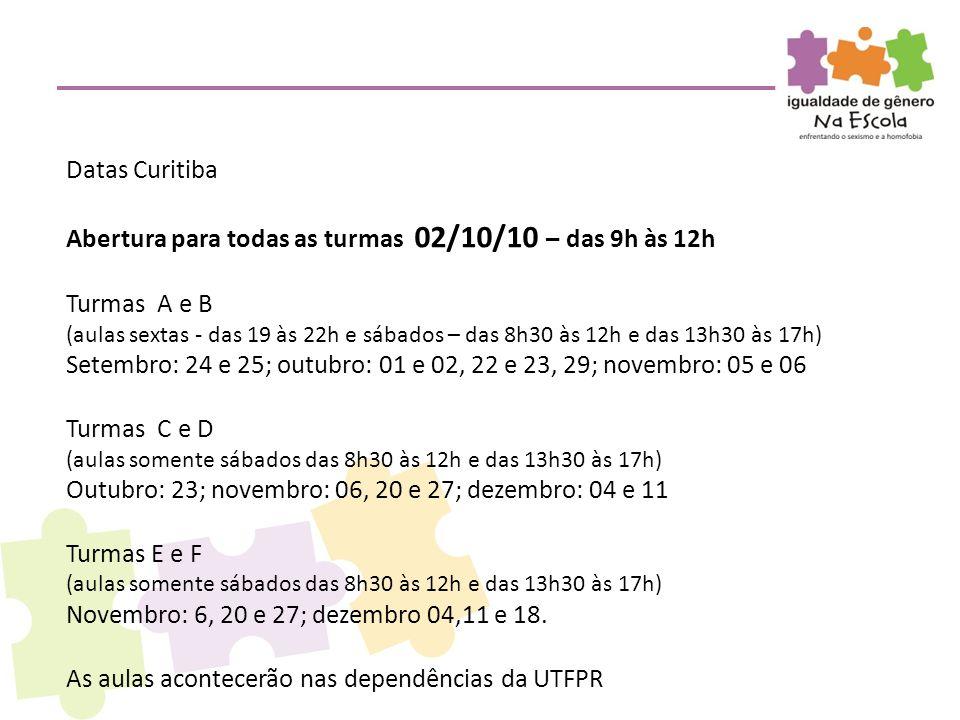 Datas Curitiba Abertura para todas as turmas 02/10/10 – das 9h às 12h Turmas A e B (aulas sextas - das 19 às 22h e sábados – das 8h30 às 12h e das 13h
