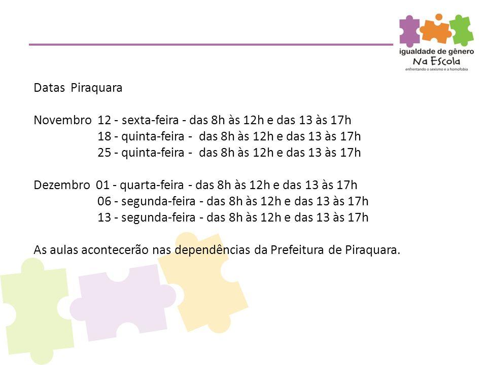 Datas Piraquara Novembro 12 - sexta-feira - das 8h às 12h e das 13 às 17h 18 - quinta-feira - das 8h às 12h e das 13 às 17h 25 - quinta-feira - das 8h