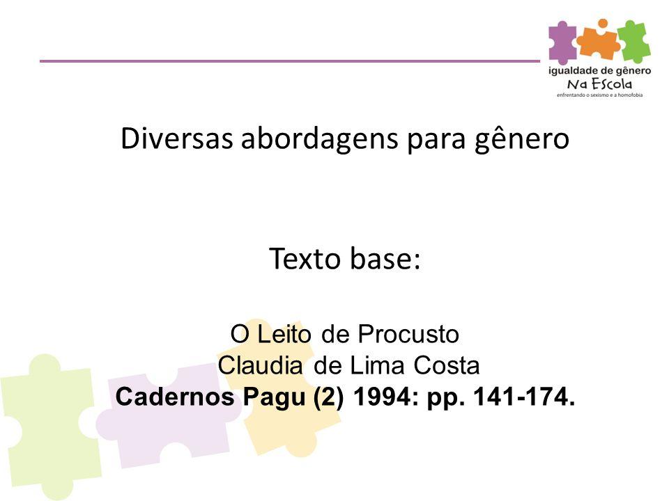 Diversas abordagens para gênero Texto base: O Leito de Procusto Claudia de Lima Costa Cadernos Pagu (2) 1994: pp. 141-174.