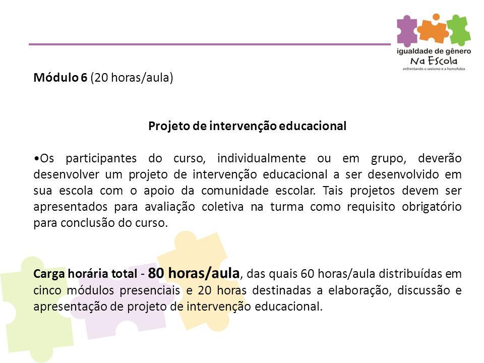 Módulo 6 (20 horas/aula) Projeto de intervenção educacional •Os participantes do curso, individualmente ou em grupo, deverão desenvolver um projeto de