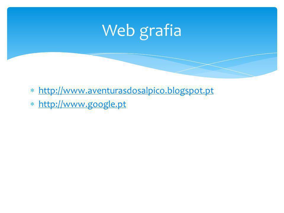  http://www.aventurasdosalpico.blogspot.pt http://www.aventurasdosalpico.blogspot.pt  http://www.google.pt http://www.google.pt Web grafia
