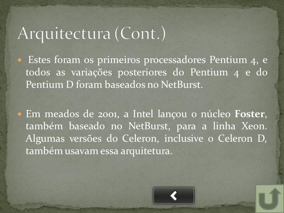  Estes foram os primeiros processadores Pentium 4, e todos as variações posteriores do Pentium 4 e do Pentium D foram baseados no NetBurst.