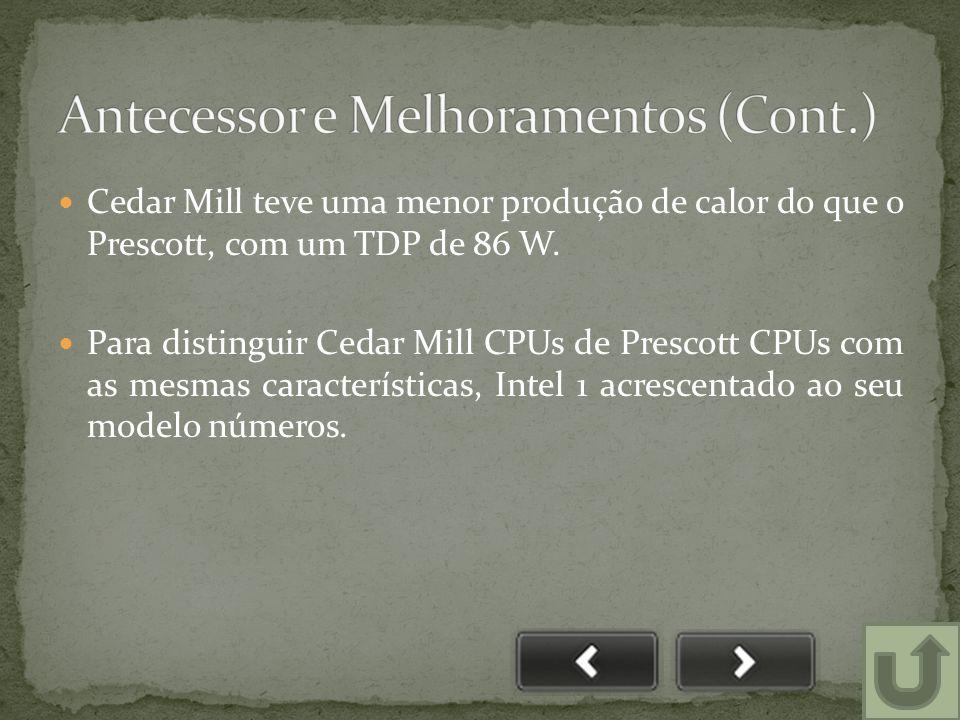  Cedar Mill teve uma menor produção de calor do que o Prescott, com um TDP de 86 W.