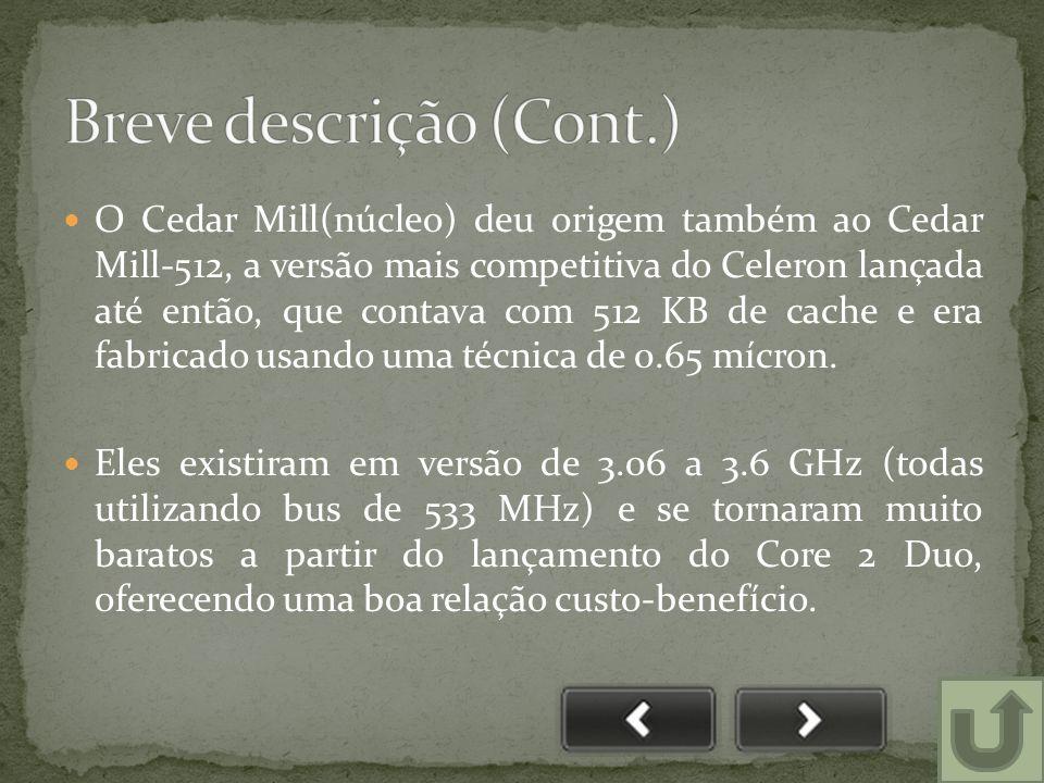  O Cedar Mill(núcleo) deu origem também ao Cedar Mill-512, a versão mais competitiva do Celeron lançada até então, que contava com 512 KB de cache e era fabricado usando uma técnica de 0.65 mícron.