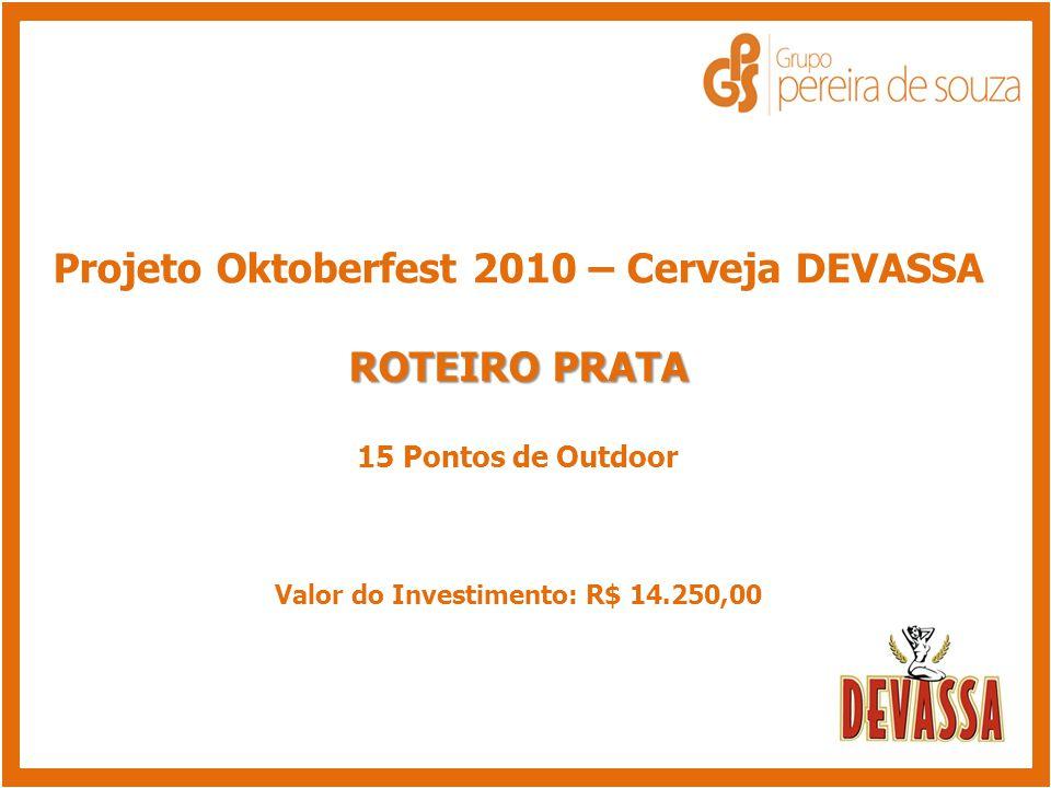 Projeto Oktoberfest 2010 – Cerveja DEVASSA ROTEIRO PRATA 15 Pontos de Outdoor Valor do Investimento: R$ 14.250,00