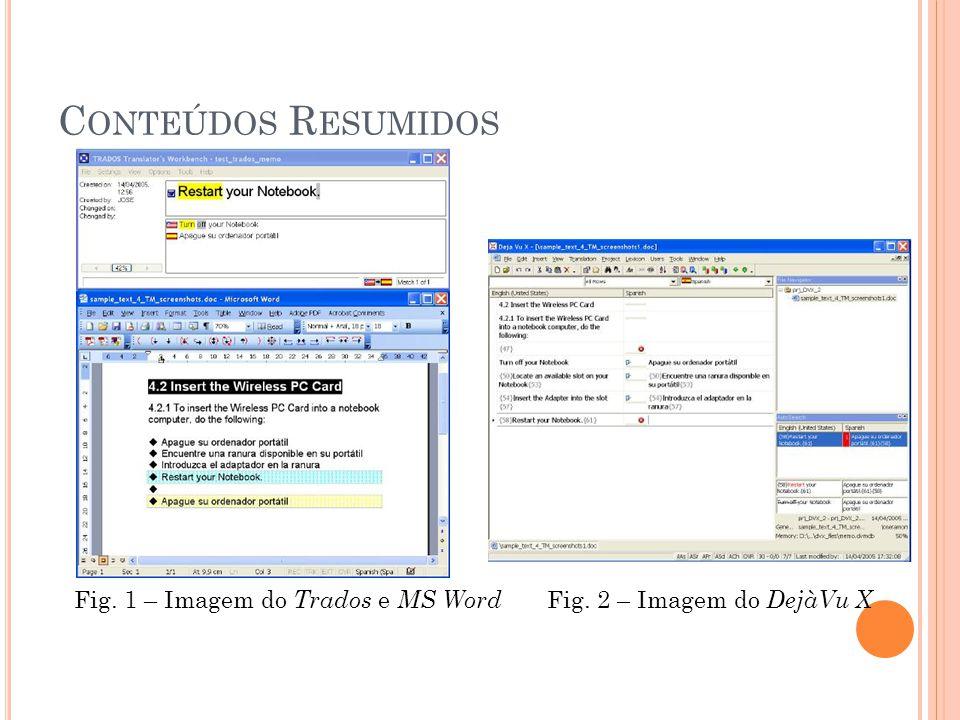 C ONTEÚDOS R ESUMIDOS Fig. 1 – Imagem do Trados e MS Word Fig. 2 – Imagem do DejàVu X