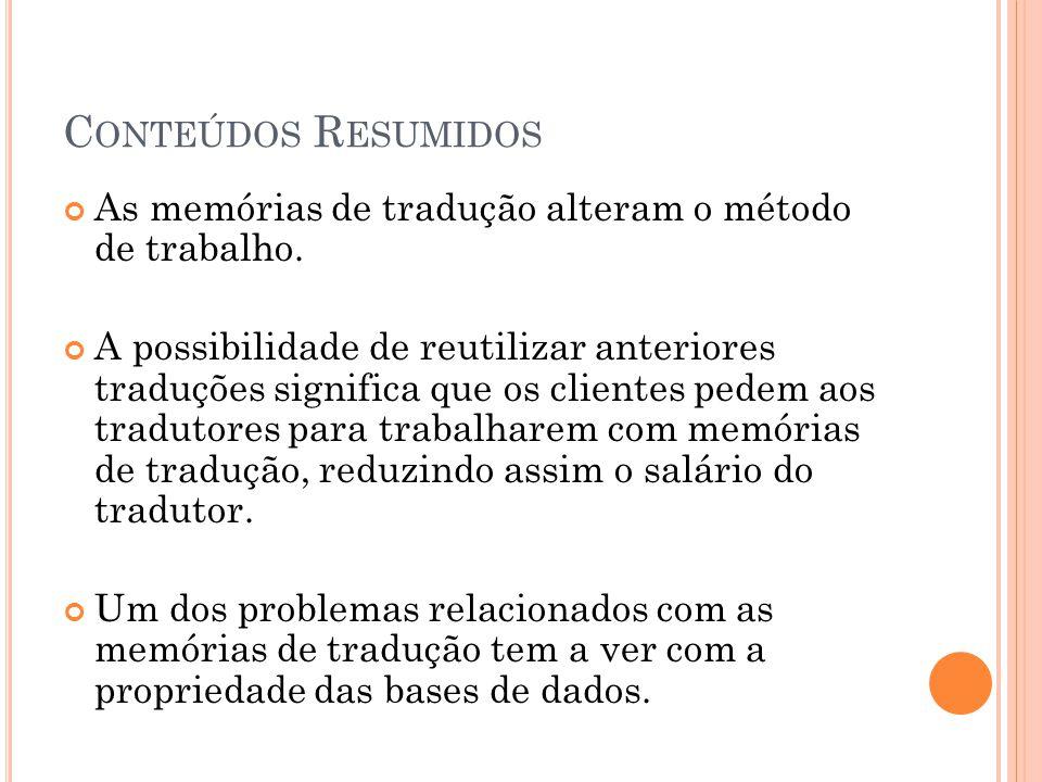 C ONTEÚDOS R ESUMIDOS As memórias de tradução alteram o método de trabalho.