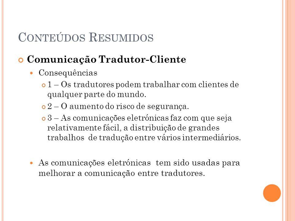 C ONTEÚDOS R ESUMIDOS Comunicação Tradutor-Cliente  Consequências 1 – Os tradutores podem trabalhar com clientes de qualquer parte do mundo. 2 – O au