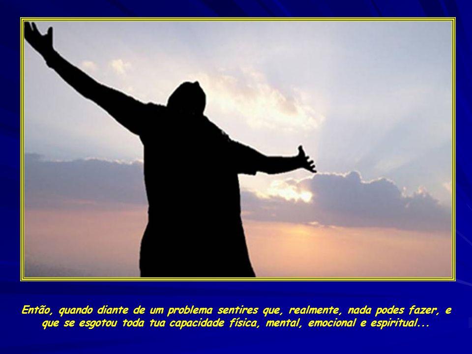 Deus sabe até onde vai a nossa capacidade de lutar, e não deixará que carreguemos fardos superiores à nossa força.