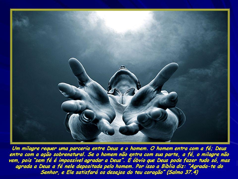 Um milagre requer uma parceria entre Deus e o homem.