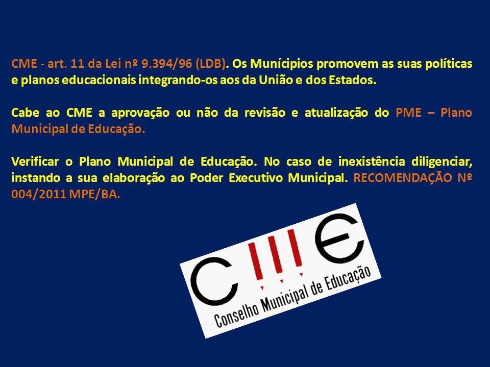 CME - art. 11 da Lei nº 9.394/96 (LDB). Os Munícipios promovem as suas políticas e planos educacionais integrando-os aos da União e dos Estados. Cabe