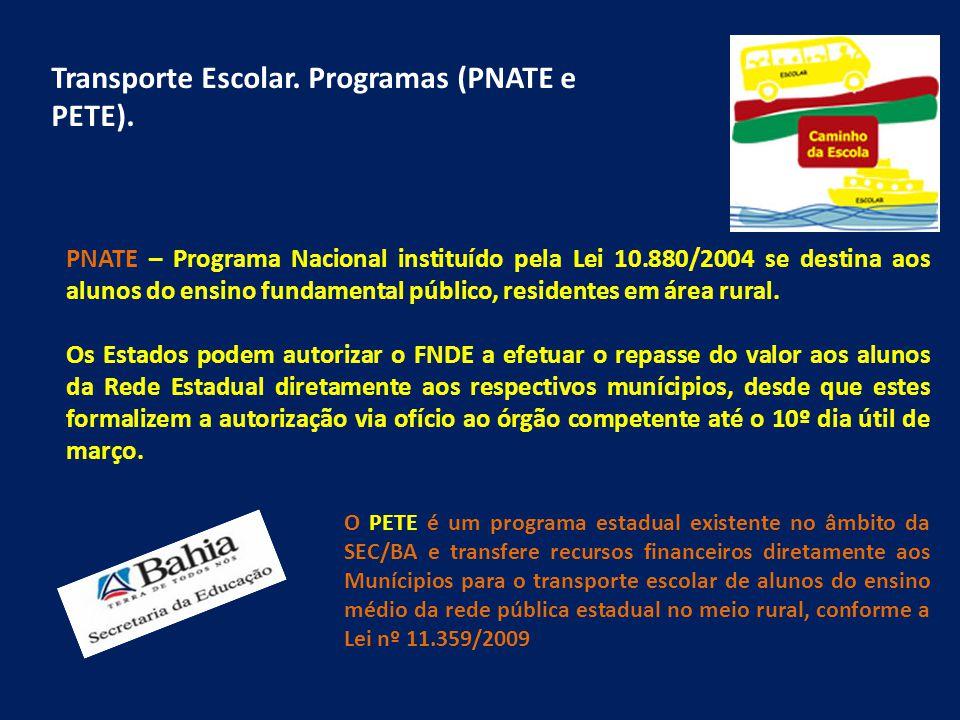 Transporte Escolar. Programas (PNATE e PETE). PNATE – Programa Nacional instituído pela Lei 10.880/2004 se destina aos alunos do ensino fundamental pú