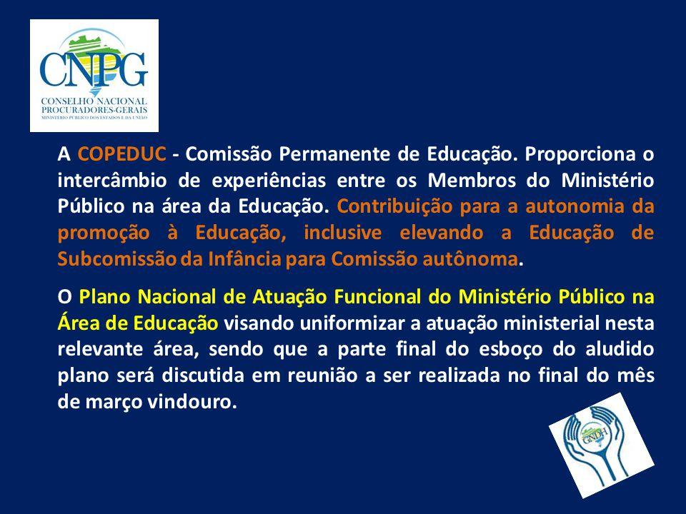 A COPEDUC - Comissão Permanente de Educação. Proporciona o intercâmbio de experiências entre os Membros do Ministério Público na área da Educação. Con