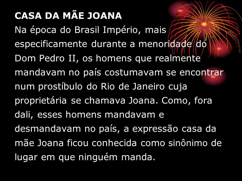 CASA DA MÃE JOANA Na época do Brasil Império, mais especificamente durante a menoridade do Dom Pedro II, os homens que realmente mandavam no país cost