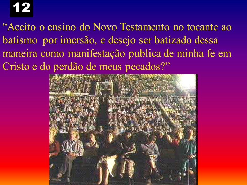 """""""Aceito o ensino do Novo Testamento no tocante ao batismo por imersão, e desejo ser batizado dessa maneira como manifestação publica de minha fe em Cr"""
