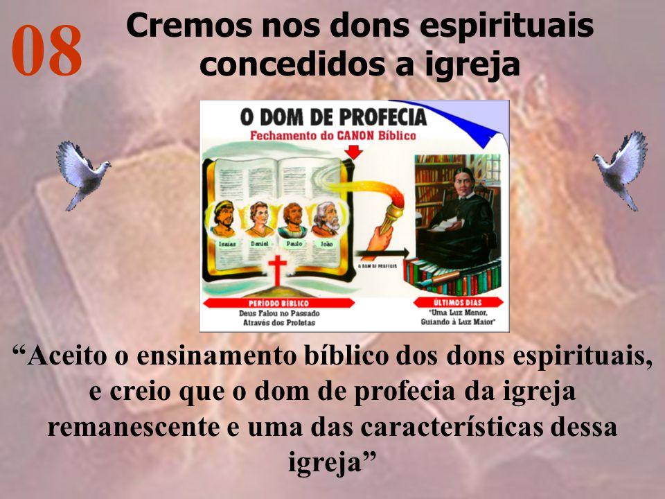 "08 Cremos nos dons espirituais concedidos a igreja ""Aceito o ensinamento bíblico dos dons espirituais, e creio que o dom de profecia da igreja remanes"