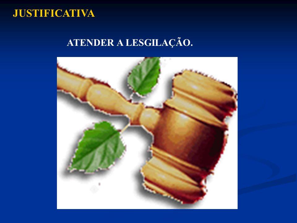 JUSTIFICATIVA ATENDER A LESGILAÇÃO.