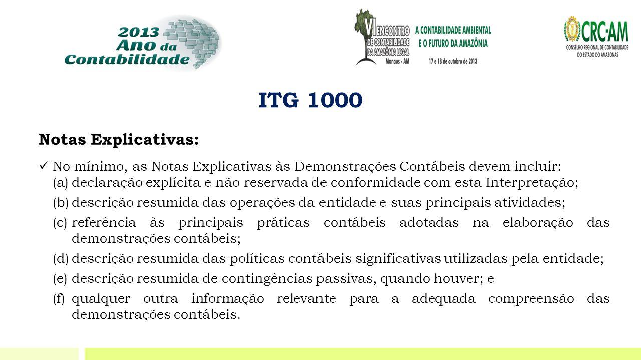 ITG 1000 Notas Explicativas:  No mínimo, as Notas Explicativas às Demonstrações Contábeis devem incluir: (a)declaração explícita e não reservada de c
