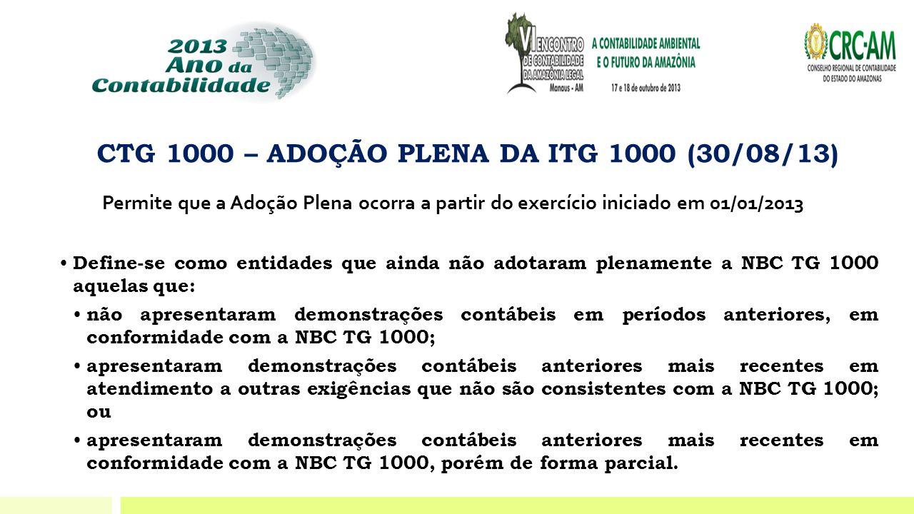 CTG 1000 – ADOÇÃO PLENA DA ITG 1000 (30/08/13) • Define-se como entidades que ainda não adotaram plenamente a NBC TG 1000 aquelas que: • não apresenta