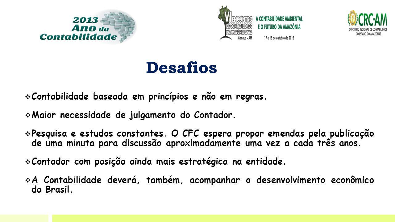 Desafios  Contabilidade baseada em princípios e não em regras.  Maior necessidade de julgamento do Contador.  Pesquisa e estudos constantes. O CFC