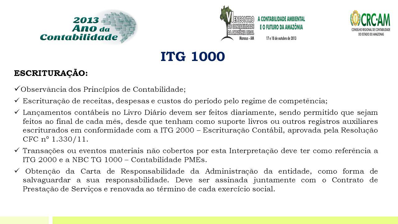 ITG 1000 ESCRITURAÇÃO:  Observância dos Princípios de Contabilidade;  Escrituração de receitas, despesas e custos do período pelo regime de competên